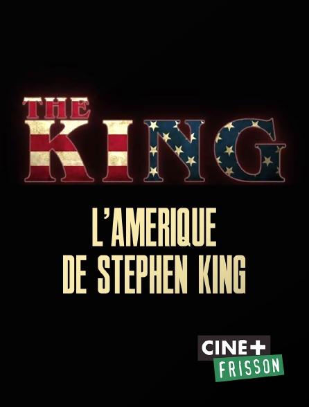 Ciné+ Frisson - The King : l'Amérique de Stephen King