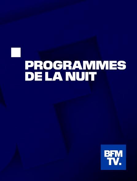 BFMTV - Programmes de la nuit BFM TV