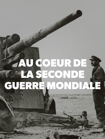 Au coeur de la Seconde Guerre mondiale
