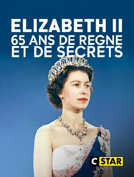 CSTAR - Elizabeth II, 65 ans de règne et de secrets
