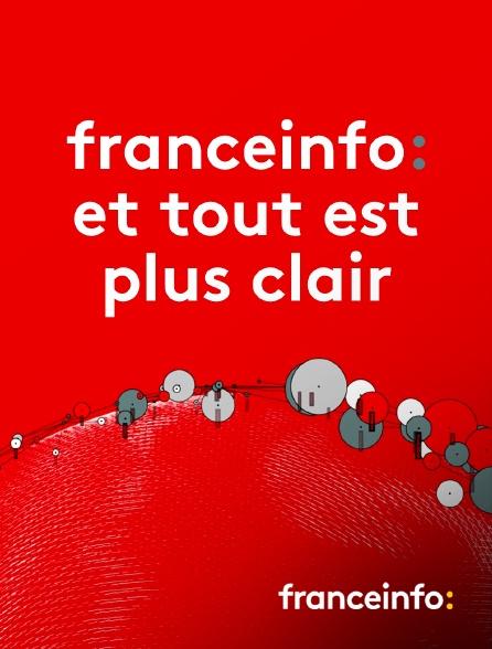 franceinfo: - franceinfo: et tout est plus clair