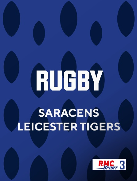 RMC Sport 3 - Rugby - Saracens / Leicester Tigers