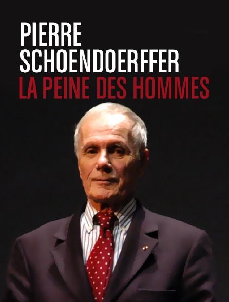 Pierre Schoendoerffer, la peine des hommes