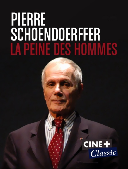 Ciné+ Classic - Pierre Schoendoerffer, la peine des hommes