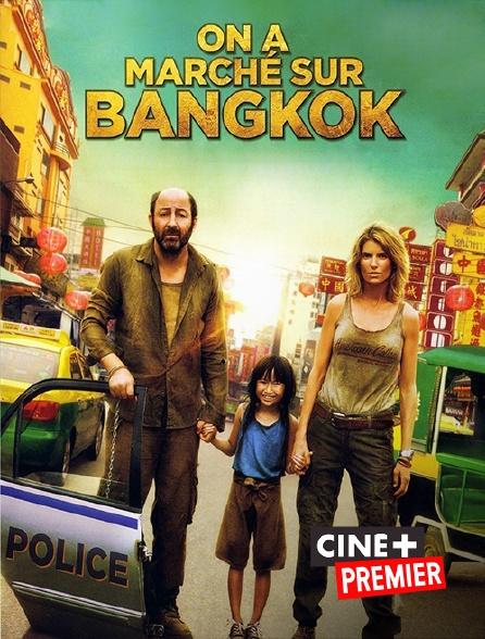 Ciné+ Premier - On a marché sur Bangkok