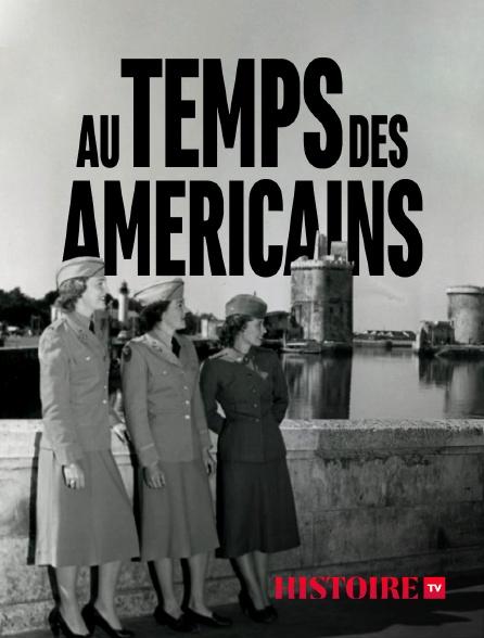 HISTOIRE TV - Au temps des Américains