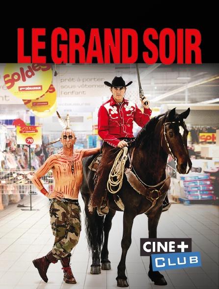 Ciné+ Club - Le grand soir