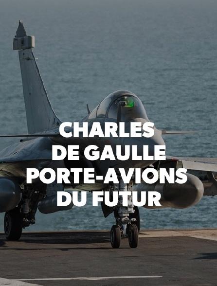 Charles de Gaulle : porte-avions du futur