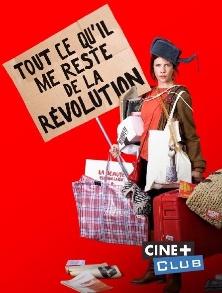 Ciné+ Club - Tout ce qu'il me reste de la révolution