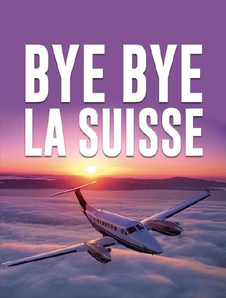 Bye bye la Suisse