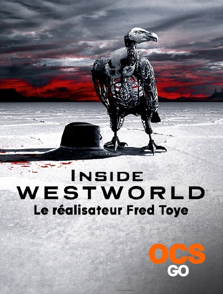 OCS Go - Inside Westworld - S02 - Le réalisateur Fred Toye