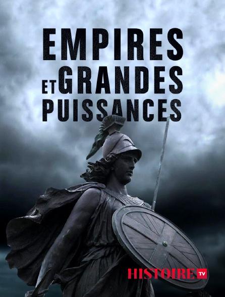HISTOIRE TV - Empires et grandes puissances