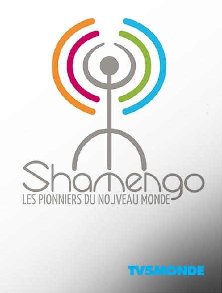 TV5MONDE - Shamengo, les pionniers du nouveau monde