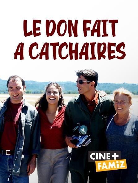 Ciné+ Famiz - Le don fait à Catchaires