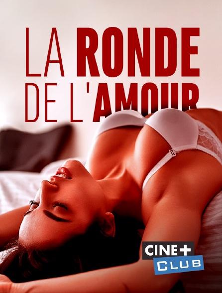 Ciné+ Club - La ronde de l'amour