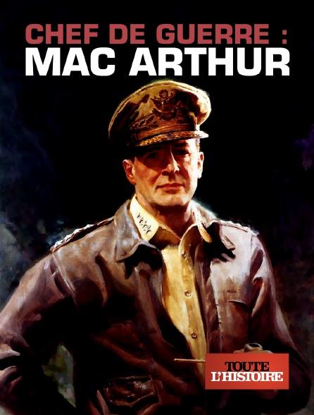 Toute l'histoire - Chef de guerre : Mac Arthur