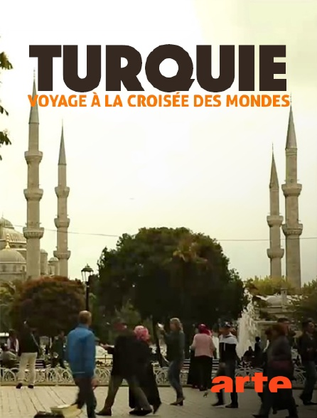 Arte - Turquie, voyage à la croisée des mondes