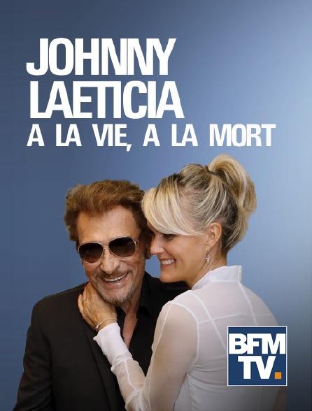 BFM TV - Johnny - Laeticia : A la vie, à la mort