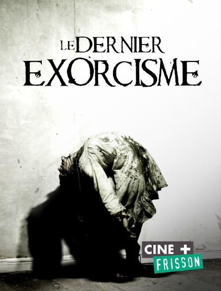 Ciné+ Frisson - Le dernier exorcisme