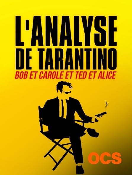 OCS - L'analyse de Tarantino - Bob et Carole et Ted et Alice