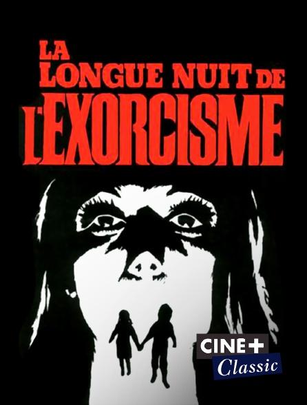 Ciné+ Classic - La longue nuit de l'exorcisme