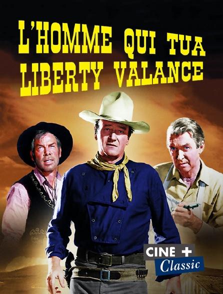 Ciné+ Classic - L'homme qui tua Liberty Valance