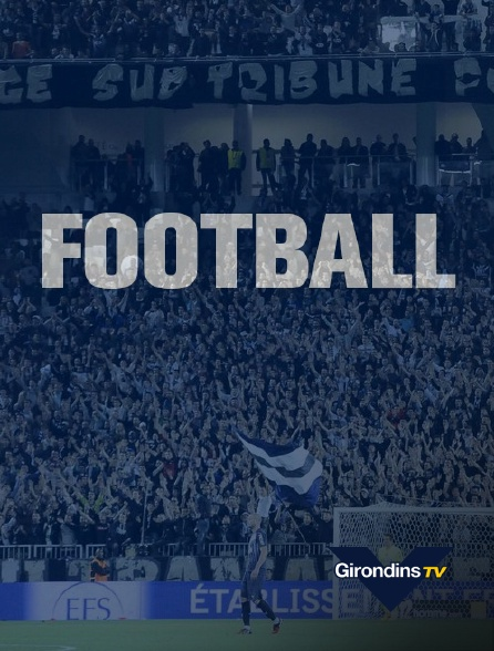 Girondins TV - Football