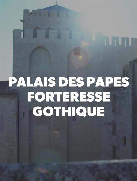 Palais des papes, forteresse gothique