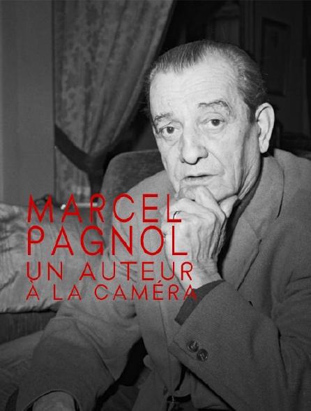 Marcel Pagnol, un auteur à la caméra