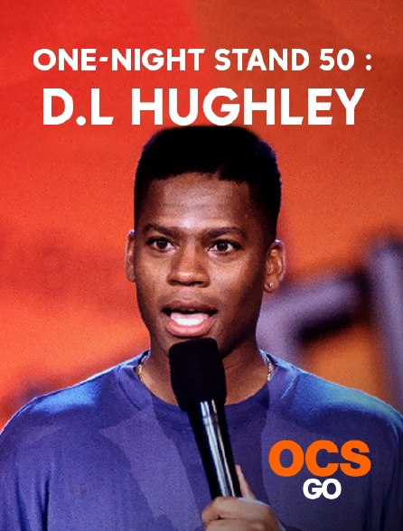 OCS Go - One-Night Stand 50 : D.L Hughley