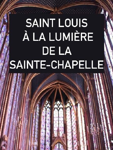 Saint Louis, à la lumière de la Sainte-Chapelle