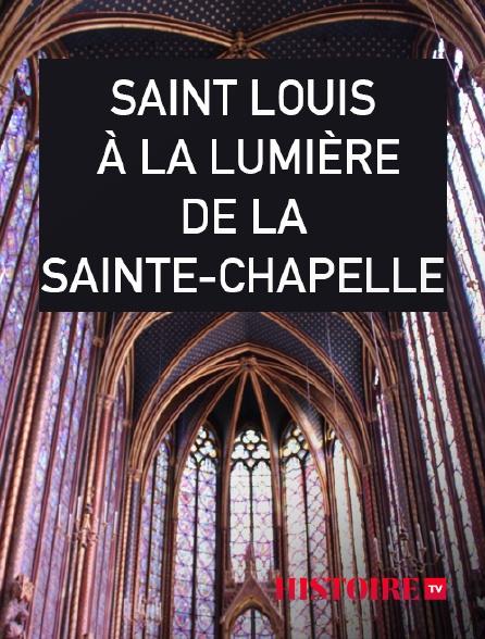 HISTOIRE TV - Saint Louis, à la lumière de la Sainte-Chapelle