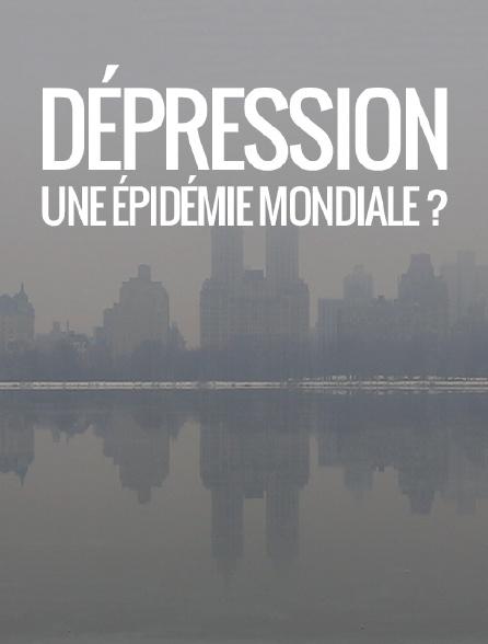Dépression, une épidémie mondiale ?