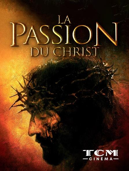 TCM Cinéma - La Passion du Christ