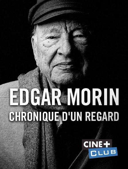 Ciné+ Club - Edgar Morin, chronique d'un regard
