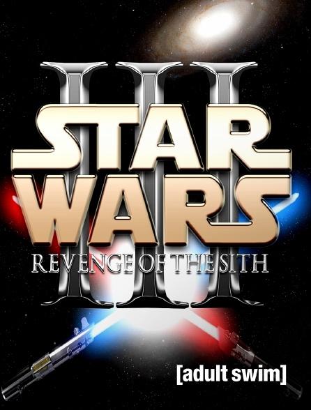 Adult Swim - Star Wars Episode III
