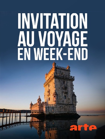 Arte - Invitation au voyage en week-end
