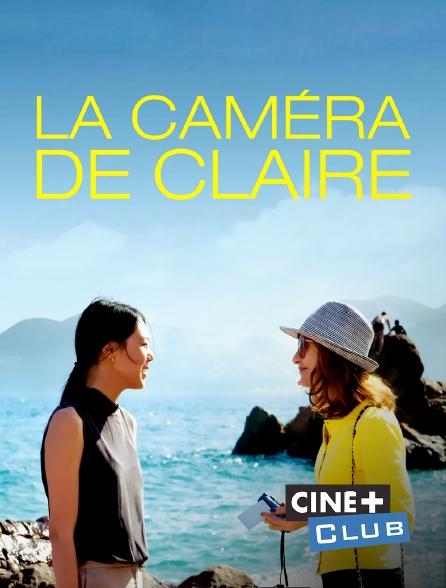 Ciné+ Club - La caméra de Claire
