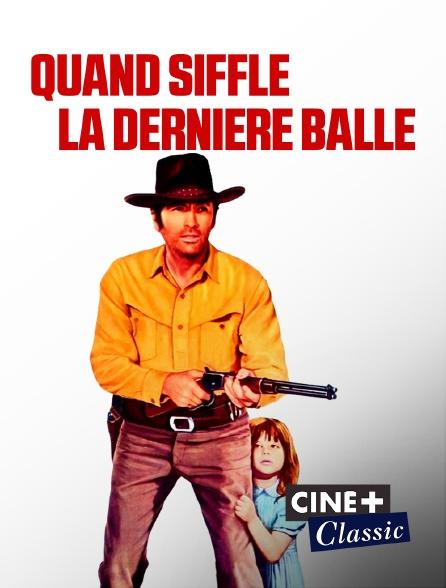 Ciné+ Classic - Quand siffle la dernière balle