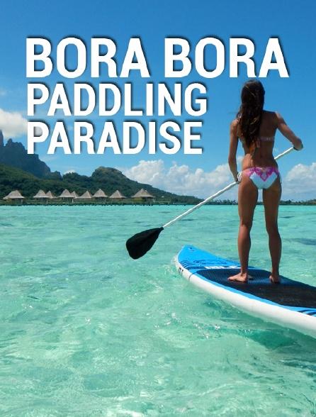 Bora Bora Paddling Paradise