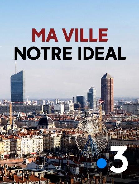 France 3 - Ma ville, notre idéal