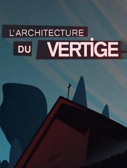 L'architecture du vertige