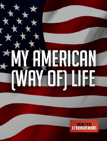 Toute l'histoire - My American (Way of) Life