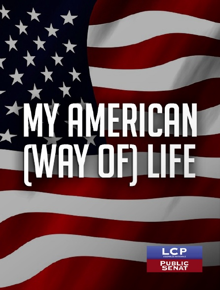 LCP Public Sénat - My American (Way of) Life