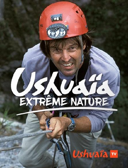 Ushuaïa TV - Ushuaïa extrême nature