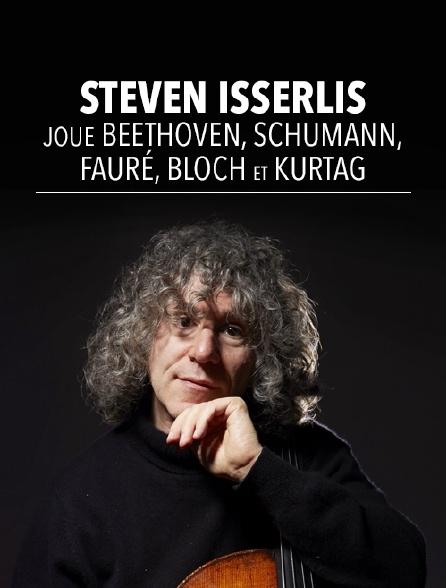 Steven Isserlis joue Beethoven, Schumann, Fauré, Bloch et Kurtag