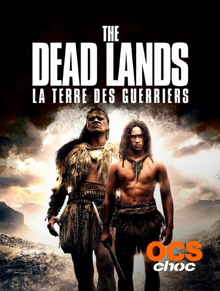 OCS Choc - The Dead Lands : la terre des guerriers