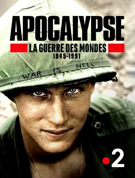 France 2 - Apocalypse : la guerre des mondes 1945-1991