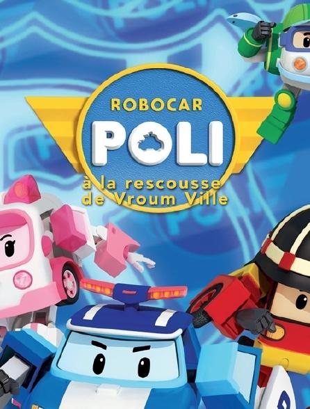 Robocar Poli, à la rescousse de Vroum Ville
