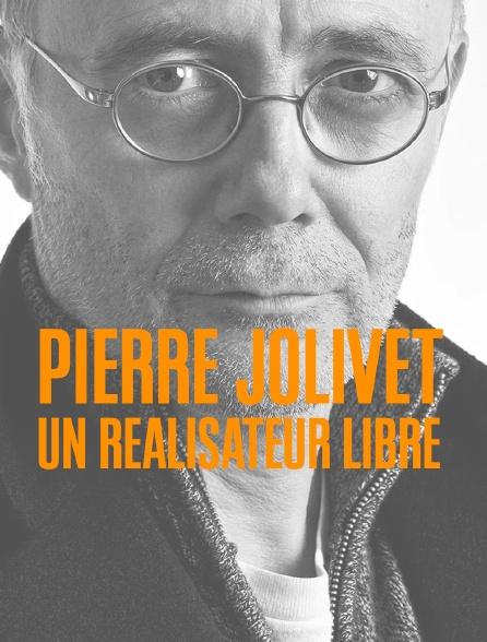 Pierre Jolivet, un réalisateur libre